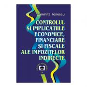 Controlul si implicatiile economice, financiare si fiscale ale impozitelor indirecte - Luminita Ionescu