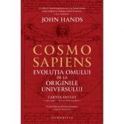 Cosmosapiens. Evolutia omului de la originile universului - John Hands