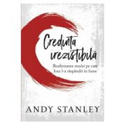 Credinta irezistibila - Andy Stanley