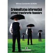 Criminalitatea informatica privind transferurile financiare - Mircea Constantin Scheau