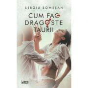 Cum fac dragoste taurii - Sergiu Somesan