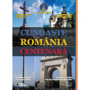 Cunoaste Romania centenara - Iulian Vacarel (coord.), Constantin Anghelache (coord.)