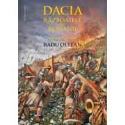 Dacia. Razboaiele cu romanii. Sarmizegetusa - Radu Oltean