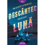 Descantec pentru luna - Scott O'Dell