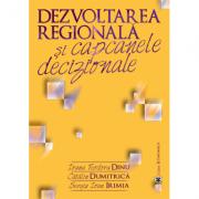 Dezvoltarea regionala si capcanele decizionale - Ioana Teodora Dinu, Catalin Dumitrica, Sergiu Ioan Irimia