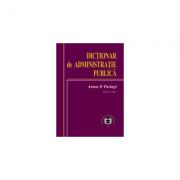 Dictionar de administratie publica. Editia II - Anton P. Parlagi