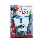 Doar Isus Hristos, Cel care a fost rastignit - Mark Witas