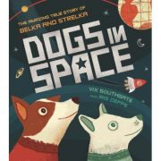 Dogs in Space: The Amazing True Story of Belka and Strelka - Victoria Southgate