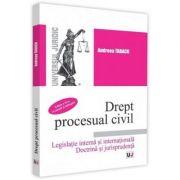 Drept procesual civil. Editia a 2-a. Legislatie interna si internationala. Doctrina si jurisprudenta - Andreea Tabacu