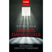 Drumul Damascului. Spovedania unui fost tortionar - Doina Jela