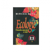 Ecologie. Filosofia naturala a vietii - Mircea Dutu
