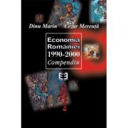 Economia Romaniei 1990-2000. Compendiu - Marin Dinu, Cezar Mereuta