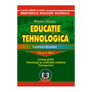 Educatie tehnologica. Caietul elevului, clasa a VII-a. Limbaj grafic, tehnologii si materiale metalice, transporturi - Mioara Stoian
