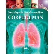 Enciclopedia vizuala a copiilor. Corpul uman- Clare Hibbert