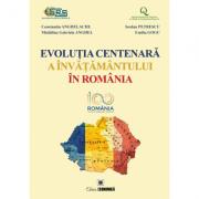 Evolutia centenara a invatamantului in Romania - Constantin Anghelache, Iordan Petrescu, Madalina Gabriela Anghel, Emilia Gogu