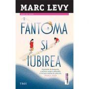 Fantoma si iubirea - Marc Lévy