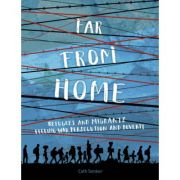 Far From Home: Refugees and migrants fleeing war, persecution and poverty - Cath Senker