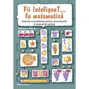 Fii InteligenT… la matematica, clasa a III-a 2016-2017 - Bogdan Petre Dobrin, Viorel-George Dumitru, Valentin Radu