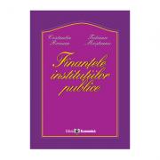 Finantele institutiilor publice - Tatiana Mosteanu, Constantin Roman