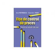 Fise de control de proces. Teorie si studii de caz - Emil Petrescu, Viorel Gh. Voda