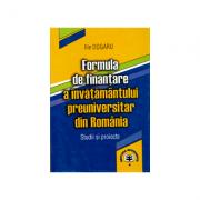 Formula de finantare a invatamantului preuniversitar din Romania. Studii si proiecte - Ilie Dogaru