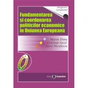 Fundamentarea si coordonarea politicilor economice in Uniunea Europeana - Marin Dinu, Cristian Socol, Aura Niculescu