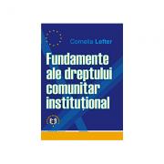 Fundamente ale dreptului comunitar institutional - Cornelia Lefter