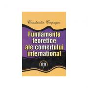 Fundamente teoretice ale comertului international - Constantin Ciupagea