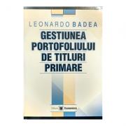 Gestiunea portofoliului de titluri primare - Leonardo Badea