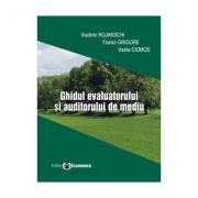 Ghidul evaluatorului si auditorului de mediu - Vladimir Rojanschi, Florian Grigore, Vasile Ciomos