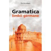 Gramatica limbii germane (incepator-mediu) - Eric Grumbach