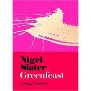 Greenfeast: Spring, Summer - Nigel Slater