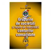 Grupurile de societati si repere ale interpretarii conturilor consolidate - Marian Sacarin