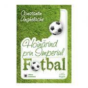 Hoinarind prin Imperiul Fotbal- Constantin Anghelache