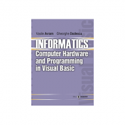 Informatics. Computer hardware and programming in Visual Basic - Vasile Avram, Gheorghe Dodescu