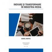 Inovare si transformare in industria media - Daniel Burtic