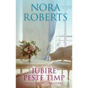 Iubire peste timp - Nora Roberts