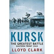 Kursk: The Greatest Battle - Lloyd Clark