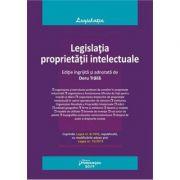 Legislatia proprietatii intelectuale. Editia 2019 - Doru Traila