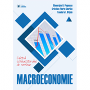 Macroeconomie. Caietul conducatorului de seminar - Gheorghe H. Popescu, Cristian Florin Ciurlau, Teodora I. Bitoiu