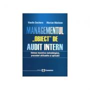 Managementul, obiect de audit intern. Sinteze teoretico-metodologice, proceduri utilizabile si aplicatii - Vasile Zecheru, Marian Nastase