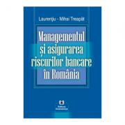 Managementul si asigurarea riscurilor bancare in Romania - Laurentiu-Mihai Treapat