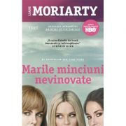 Marile minciuni nevinovate - Liane Moriarty