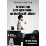 Marketing antreprenorial pe intelesul tuturor - David-Florin Ciocodeica