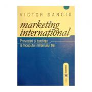 Marketing international. Provocari si tendinte la inceputul mileniului trei. Editia I - Victor Danciu