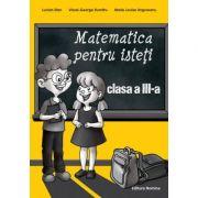 Matematica pentru isteti clasa a III-a - Lucian Stan, Viorel-George Dumitru, Marie-Louise Ungureanu