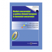 Mediul concurential si politica Uniunii Europene in domeniul concurentei - Ilie Gavrila, Tatiana Gavrila, Anisia Popescu