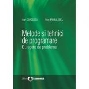 Metode si tehnici de programare. Culegere de probleme - Ioan Odagescu, Alex Barbulescu