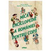 Mica enciclopedie a Romaniei pentru copii 2019 - Silviu Negut, Marius-Cristian Neacsu