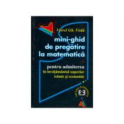 Mini-ghid de pregatire la matematica pentru admiterea in invatamantul superior tehnic si economic - Viorel Gh. Voda